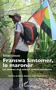 Gilles Gérard - Franswa Sintomer, lo maronèr - Les combats d'un militant culturel réunionnais.