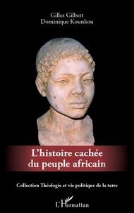 Gilles Gilbert et Dominique Kounkou - L'histoire cachée du peuple africain.
