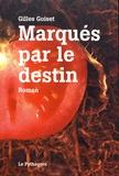Gilles Goiset - Marqués par le destin.