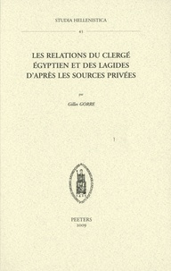 Gilles Gorre - Les relations du clergé égyptien et des Lagides d'après les sources privées.