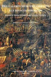 Gilles Gosset et Bernard Garnier - Des galères méditerranéennes aux rivages normands - Recueil d'études en hommage à André Zysberg.