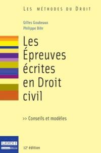 Gilles Goubeaux et Philippe Bihr - Les épreuves écrites en droit civil - Conseils et modèles.