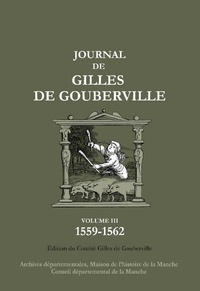 Gilles Gouberville - Journal de Gilles de Gouberville Tome 3 : 1559-1562.