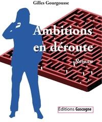 Gilles Gourgousse - Ambitions en déroute.