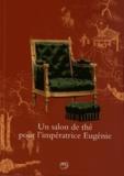 Gilles Grandjean et Marie-Amélie Tharaud - Un salon de thé pour l'impératrice Eugénie.