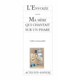 Gilles Granouillet - L'Envolée suivi de Ma mère qui chantait sur un phare.