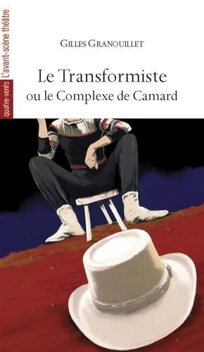 Gilles Granouillet - Le transformiste ou le complexe de Camard.