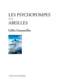 Gilles Granouillet - Les psychopompes - Suivi de Abeilles.