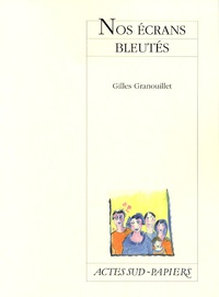 Gilles Granouillet - Nos écrans bleutés.