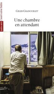 Gilles Granouillet - Une chambre en attendant.