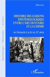 Gilles Gros - Histoire des liaisons épistémologiques entre l'art dentaire et la chimie - De l'Antiquité à la fin du 20e siècle.