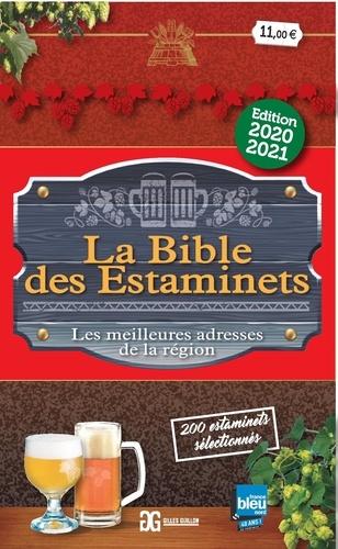 La Bible des Estaminets. Les meilleures adresses de la région. 200 estaminets sélectionnés dans les Hauts-de-France et en Belgique  Edition 2020-2021