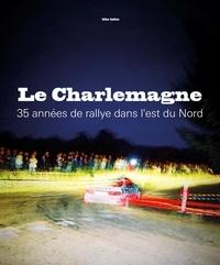 Gilles Guillon - Le Charlemagne - 35 années de rallye dans l'est du nord.