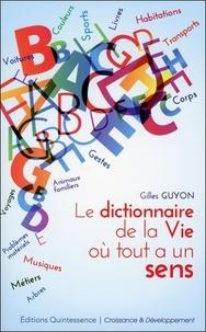 Gilles Guyon - Le dictionnaire de la vie où tout a un sens.