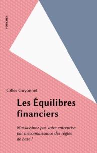 Gilles Guyonnet - Les équilibres financiers - N'assassinez pas votre entreprise par méconnaissance des règles de base.