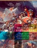 Gilles Haberey et Hugues Perot - L'art de conduire une bataille - Les tactiques des plus grands stratèges de la bataille de Cannes à la guerre du Golfe.