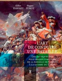L'art de conduire une bataille- Les tactiques des plus grands stratèges de la bataille de Cannes à la guerre du Golfe - Gilles Haberey | Showmesound.org
