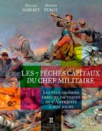 Gilles Haberey et Hugues Perot - Les 7 péchés capitaux du chef militaire.