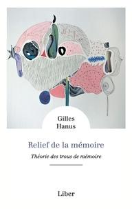 Gilles Hanus - Relief de la mémoire - Théorie des trous de mémoire.