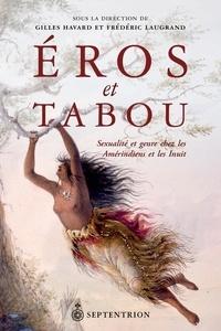 Gilles Havard et Frédéric Laugrand - Éros et tabou - Sexualité et genre chez les Amérindiens et les Inuit.