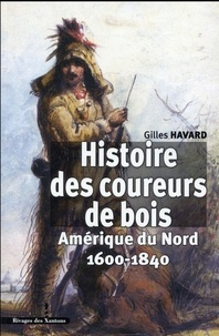 Gilles Havard - Histoire des coureurs de bois - Amérique du Nord (1600-1840).
