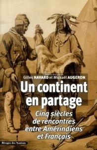 Gilles Havard et Mickaël Augeron - Un continent en partage - Cinq siècles de rencontres entre Amérindiens et Français.