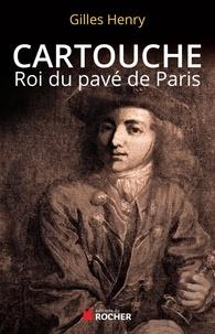 Gilles Henry - Cartouche - Roi du pavé de Paris.