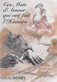 Gilles Henry et Patrice Bisson - Ces mots d'amour qui ont fait l'histoire.