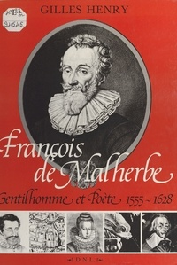 Gilles Henry - François de Malherbe : gentilhomme et poète, 1555-1628.