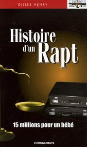 Gilles Henry - Histoire d'un rapt - Quinze millions pour un bébé.
