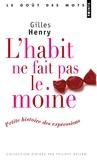 Gilles Henry - L'habit ne fait pas le moine - Petite histoire des expressions.