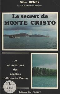 Gilles Henry - Le secret de Monte Cristo ou Les aventures des ancêtres d'Alexandre Dumas.