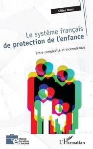 Gilles Henry - Le système français de protection de l'enfance - Entre complexité et incomplétude.