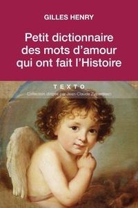 Petit dictionnaire des mots d'amour qui ont fait l'Histoire - Gilles Henry pdf epub