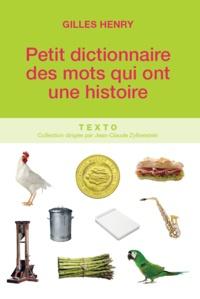 Gilles Henry - Petit dictionnaire des mots qui ont une histoire.