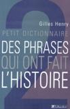 Gilles Henry - Petit dictionnaire des phrases qui ont fait l'histoire.