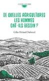 Gilles Hériard Dubreuil - De quelles agricultures les hommes ont-ils besoin ?.