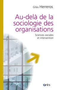 Gilles Herreros - Au-delà de la sociologie des organisations - Sciences sociales et intervention.