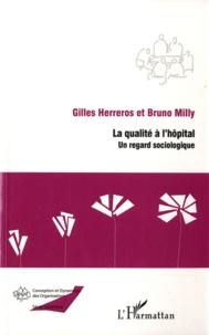 Gilles Herreros et Bruno Milly - La qualité à l'hôpital - Un regard sociologique.