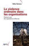 Gilles Herreros - La violence ordinaire dans les organisations - Plaidoyer pour des organisations réflexives.
