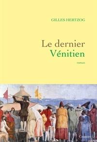 Gilles Hertzog - Le dernier Vénitien - roman.
