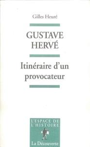Gilles Heuré - GUSTAVE HERVE. - Itinéraire d'un provocateur.