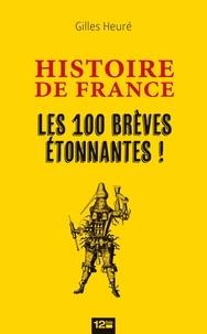 Gilles Heuré - Histoire de France - Les 100 brèves étonnantes !.