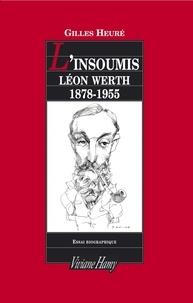 Gilles Heuré - L'insoumis - Léon Werth - 1878-1955.