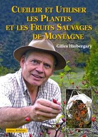 Gilles Hiobergary - Cueillir et utiliser les plantes et les fruits sauvages de montagne.