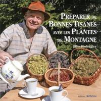 Gilles Hiobergary - Préparer de bonnes tisanes avec les plantes de montagne.