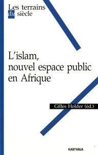 Gilles Holder - L'islam, nouvel espace public en Afrique.