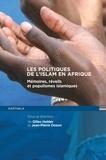 Gilles Holder et Jean-Pierre Dozon - Les politiques de l'islam en Afrique - Mémoires, réveils et populismes islamiques.