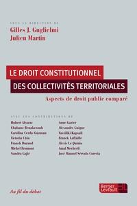 Droit constitutionnel des collectivités territoriales- Aspects de droit public comparé - Gilles-J Guglielmi |