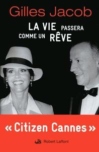 Gilles Jacob - La vie passera comme un rêve.